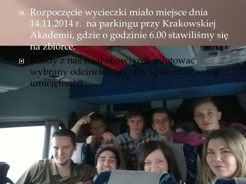  Rozpoczęcie wycieczki miało miejsce dnia 14.11.2014 r. na parkingu przy Krakowskiej Akademii, gdzie o godzinie 6.00 stawiliśmy się na zbiórce.  Każ