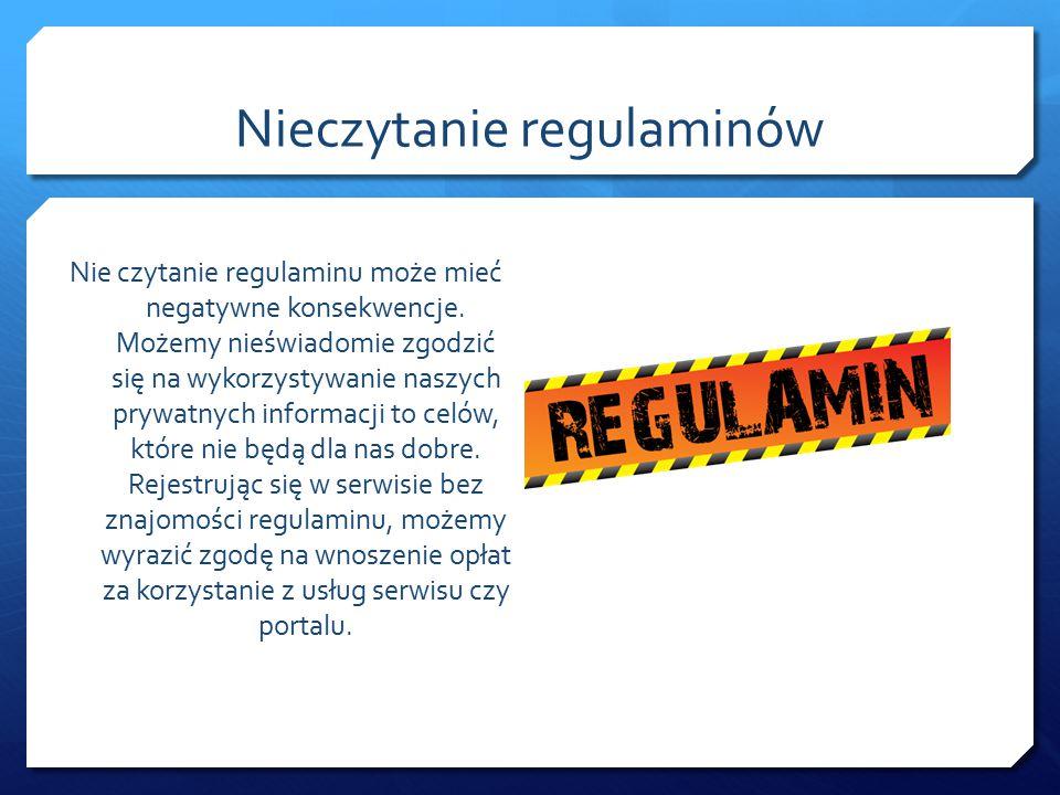 Nieczytanie regulaminów Każdy serwis internetowy powinien posiada swój regulamin.