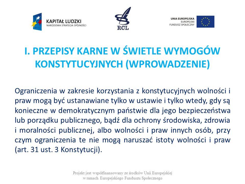 I. PRZEPISY KARNE W ŚWIETLE WYMOGÓW KONSTYTUCYJNYCH (WPROWADZENIE) Ograniczenia w zakresie korzystania z konstytucyjnych wolności i praw mogą być usta