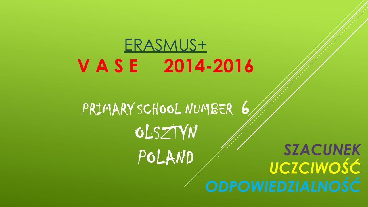 ERASMUS+ V A S E 2014-2016 PRIMARY SCHOOL NUMBER 6 OLSZTYN POLAND SZACUNEK UCZCIWOŚĆ ODPOWIEDZIALNOŚĆ