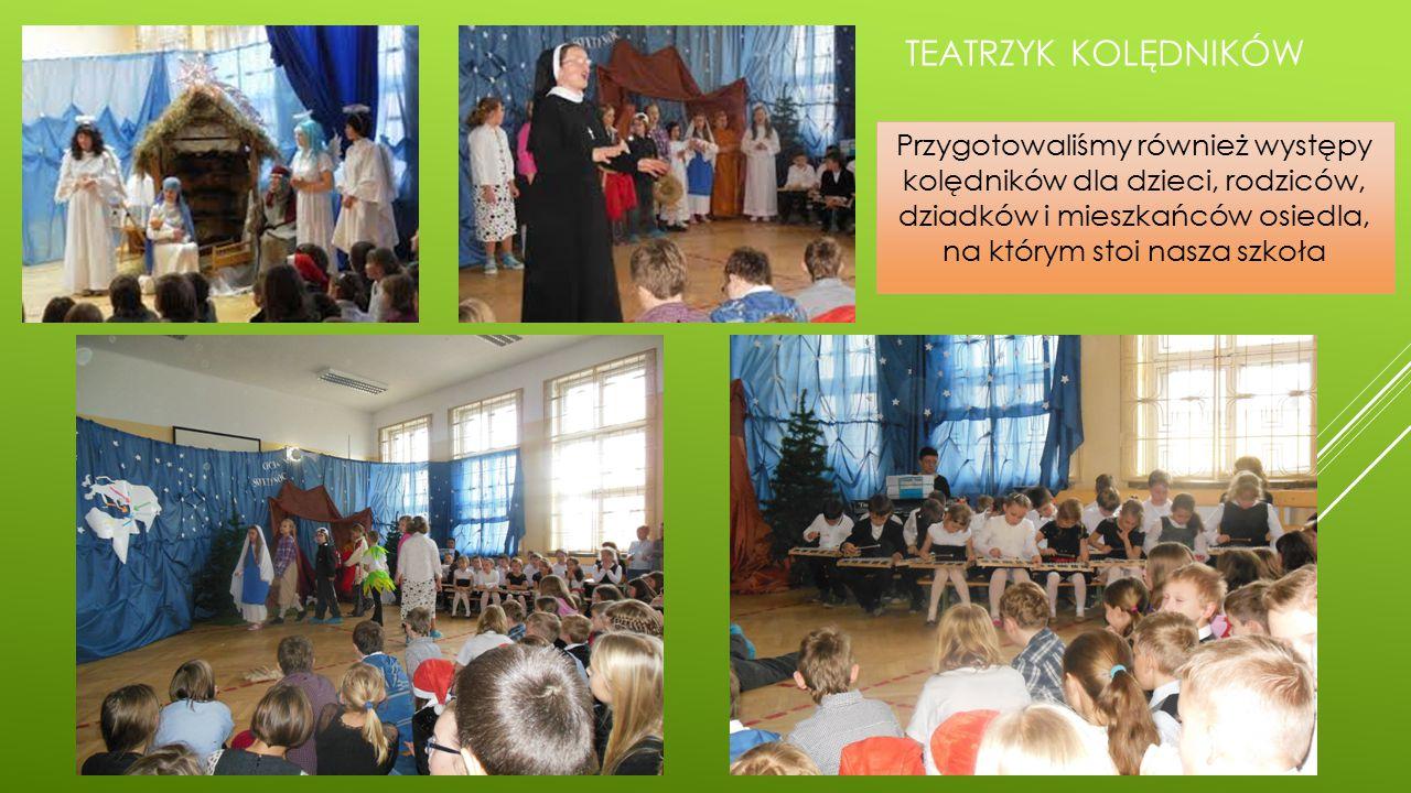 TEATRZYK KOLĘDNIKÓW Przygotowaliśmy również występy kolędników dla dzieci, rodziców, dziadków i mieszkańców osiedla, na którym stoi nasza szkoła