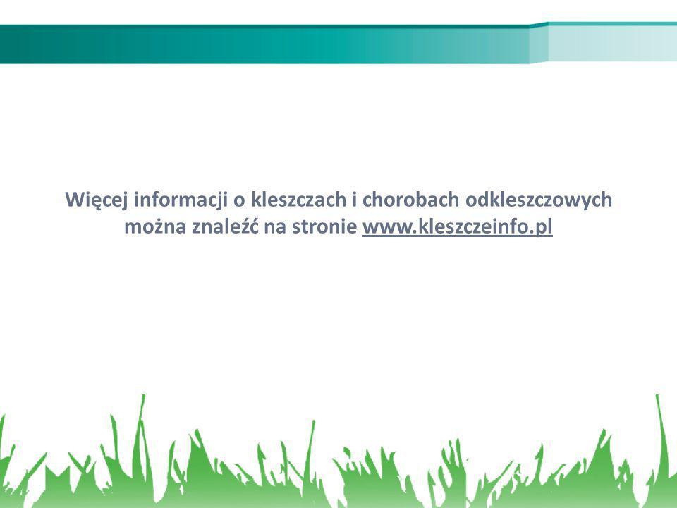 Więcej informacji o kleszczach i chorobach odkleszczowych można znaleźć na stronie www.kleszczeinfo.pl