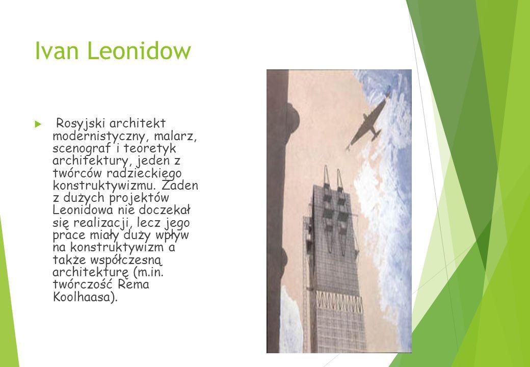 Ivan Leonidow  Rosyjski architekt modernistyczny, malarz, scenograf i teoretyk architektury, jeden z twórców radzieckiego konstruktywizmu.