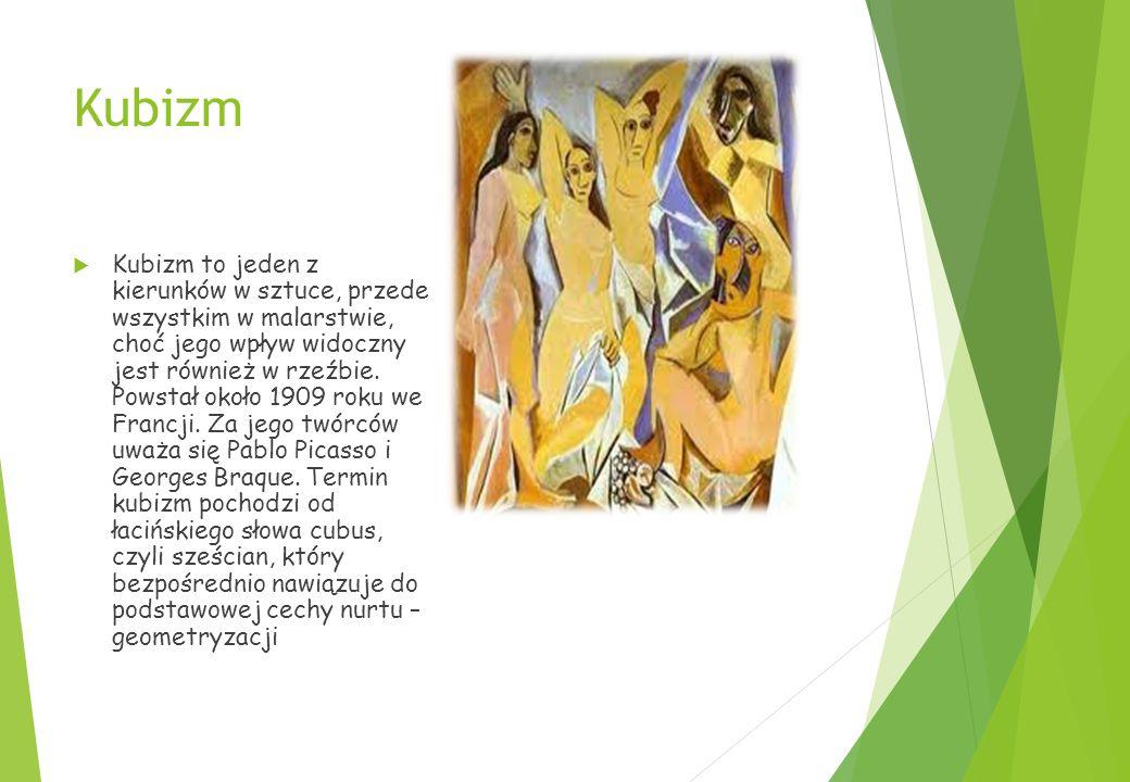 Kubizm  Kubizm to jeden z kierunków w sztuce, przede wszystkim w malarstwie, choć jego wpływ widoczny jest również w rzeźbie.