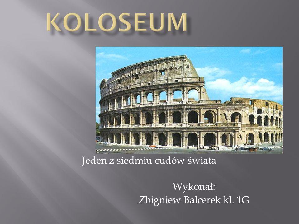  Koloseum (w starożytności Amfiteatr Flawiuszów) to Rzymski amfiteatr wzniesiony w latach 70-72 do 80 n.e.