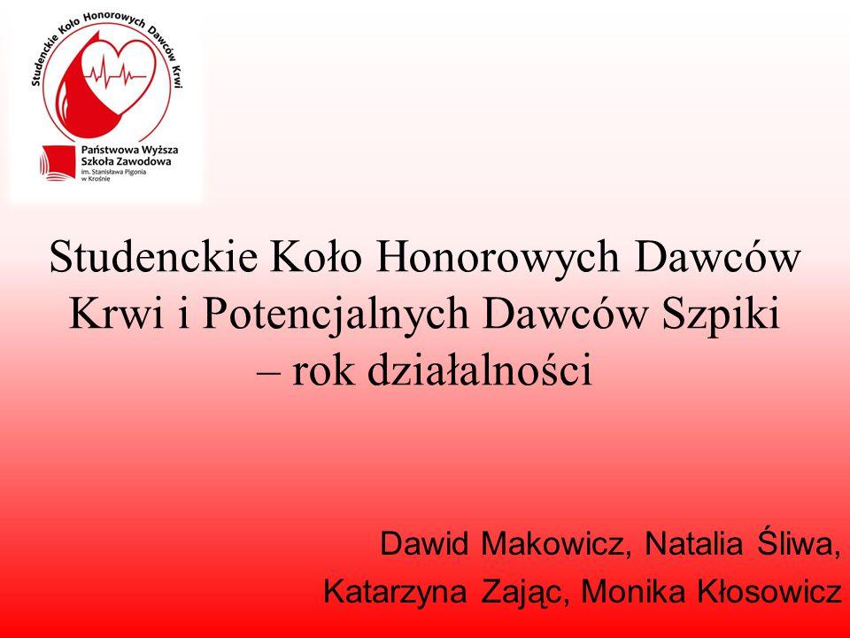 Studenckie Koło Honorowych Dawców Krwi i Potencjalnych Dawców Szpiki – rok działalności Dawid Makowicz, Natalia Śliwa, Katarzyna Zając, Monika Kłosowi