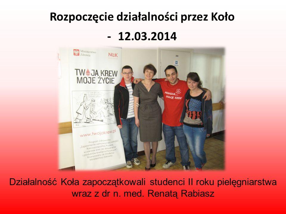 Rozpoczęcie działalności przez Koło - 12.03.2014 Działalność Koła zapoczątkowali studenci II roku pielęgniarstwa wraz z dr n. med. Renatą Rabiasz