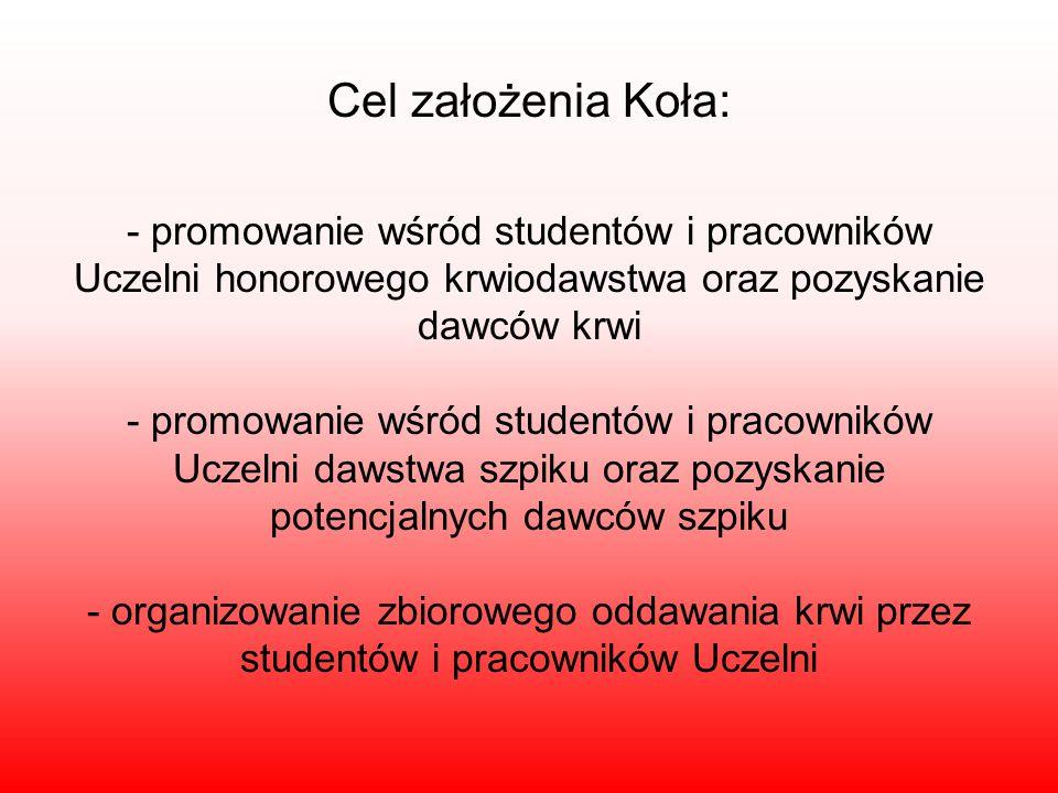 Cel założenia Koła: - promowanie wśród studentów i pracowników Uczelni honorowego krwiodawstwa oraz pozyskanie dawców krwi - promowanie wśród studentó