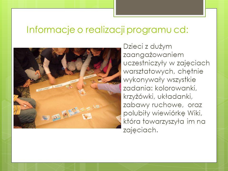 Informacje o realizacji programu cd: Dzieci z dużym zaangażowaniem uczestniczyły w zajęciach warsztatowych, chętnie wykonywały wszystkie zadania: kolo