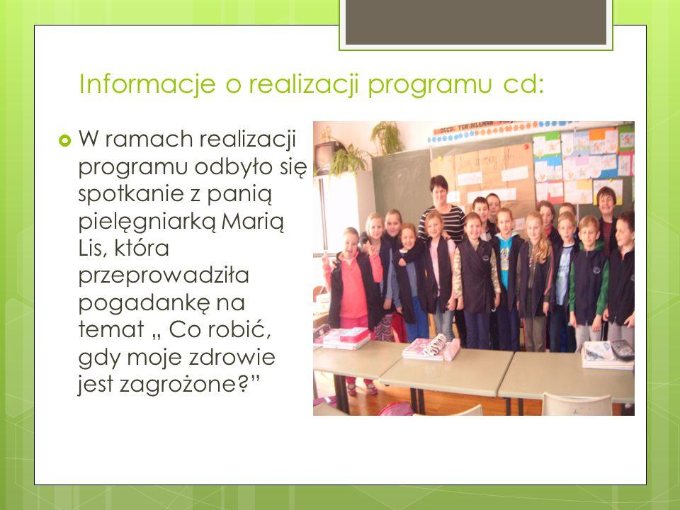 Informacje o realizacji programu cd:  W ramach realizacji programu odbyło się spotkanie z panią pielęgniarką Marią Lis, która przeprowadziła pogadank