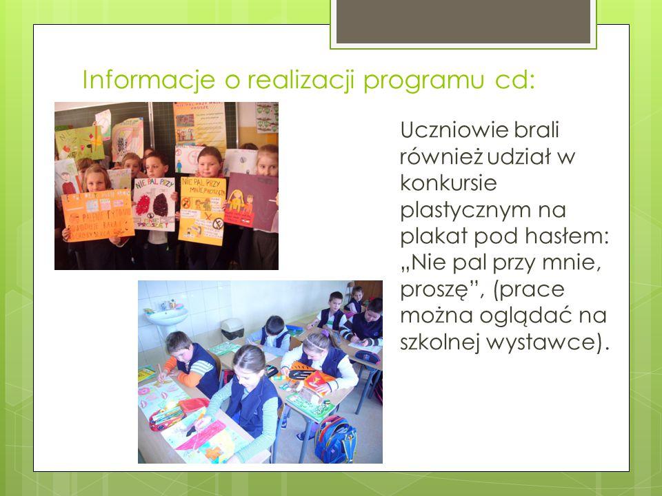 """Informacje o realizacji programu cd: Uczniowie brali również udział w konkursie plastycznym na plakat pod hasłem: """"Nie pal przy mnie, proszę"""", (prace"""