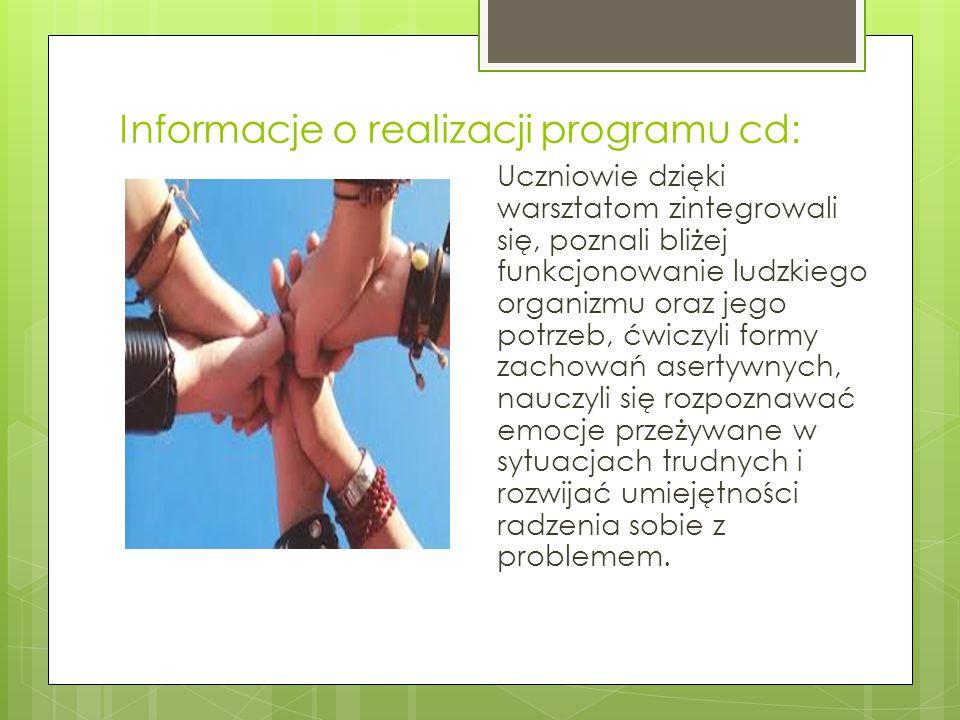 Informacje o realizacji programu cd: Uczniowie dzięki warsztatom zintegrowali się, poznali bliżej funkcjonowanie ludzkiego organizmu oraz jego potrzeb