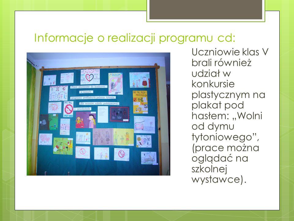 """Informacje o realizacji programu cd: Uczniowie klas V brali również udział w konkursie plastycznym na plakat pod hasłem: """"Wolni od dymu tytoniowego"""","""