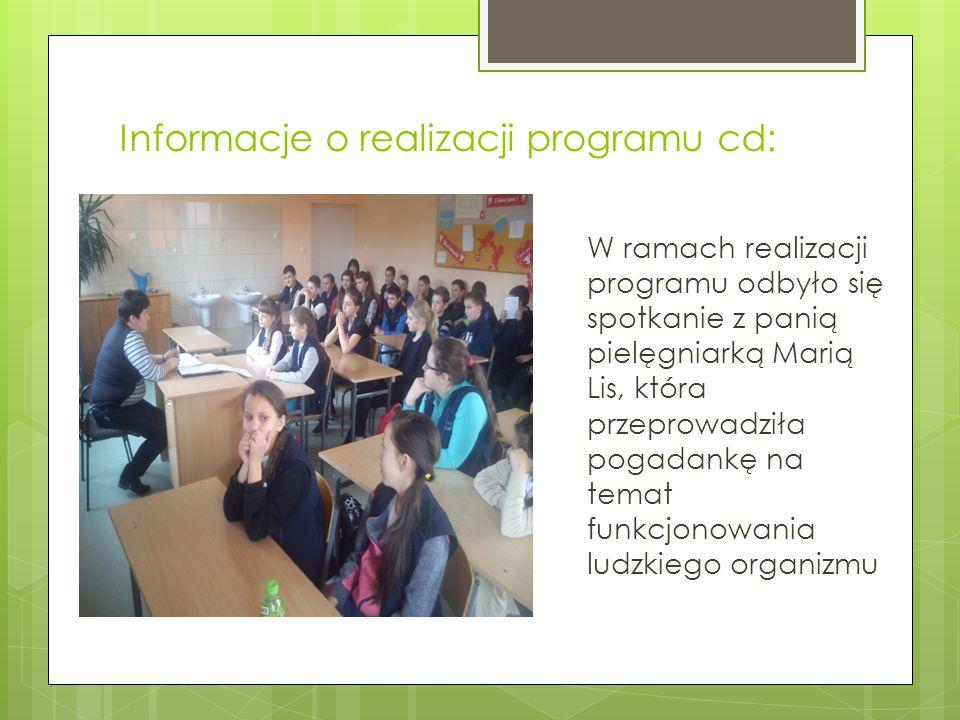 Informacje o realizacji programu cd: W ramach realizacji programu odbyło się spotkanie z panią pielęgniarką Marią Lis, która przeprowadziła pogadankę
