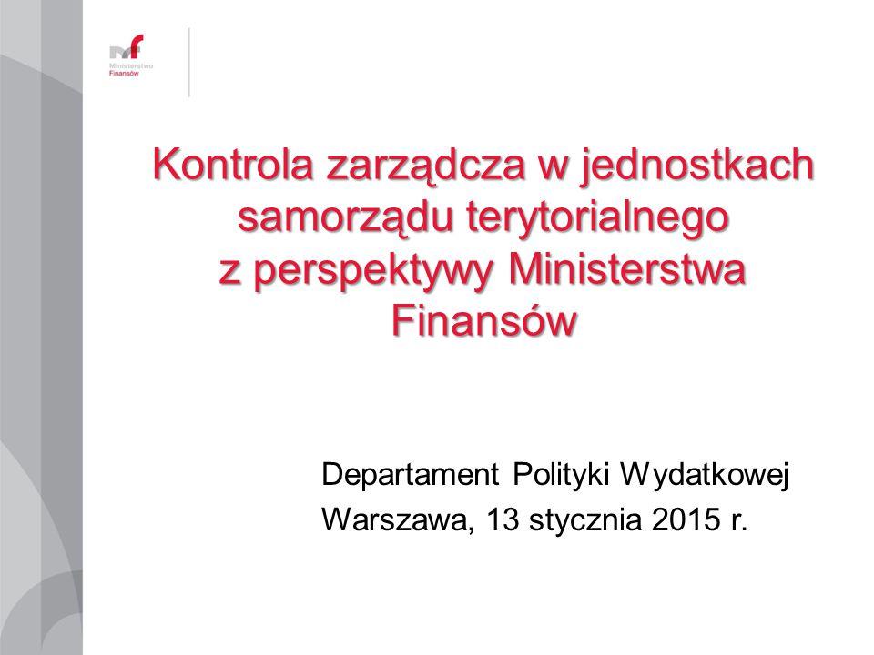 Kontrola zarządcza w jednostkach samorządu terytorialnego z perspektywy Ministerstwa Finansów Departament Polityki Wydatkowej Warszawa, 13 stycznia 20