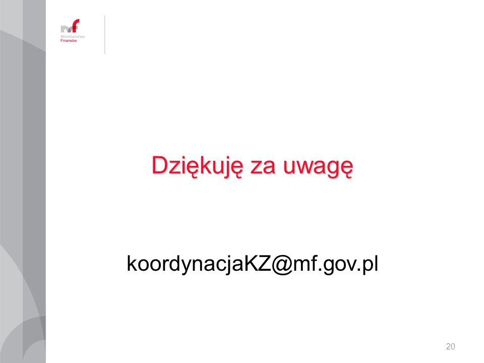 Dziękuję za uwagę koordynacjaKZ@mf.gov.pl 20