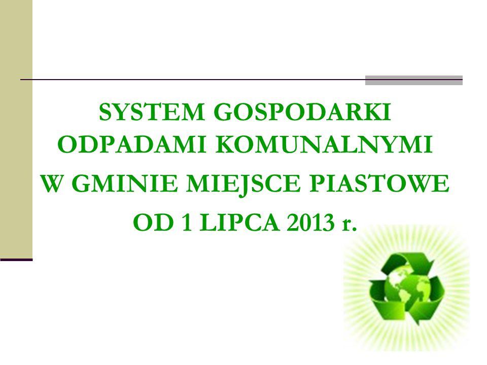 SYSTEM GOSPODARKI ODPADAMI KOMUNALNYMI W GMINIE MIEJSCE PIASTOWE OD 1 LIPCA 2013 r.