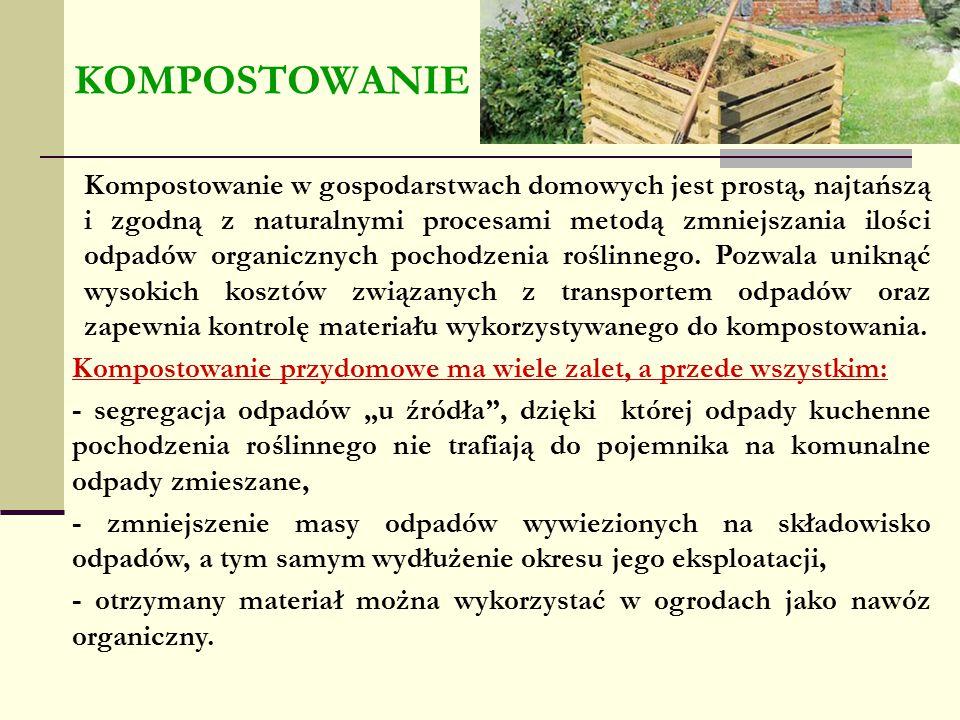 KOMPOSTOWANIE Kompostowanie w gospodarstwach domowych jest prostą, najtańszą i zgodną z naturalnymi procesami metodą zmniejszania ilości odpadów organ