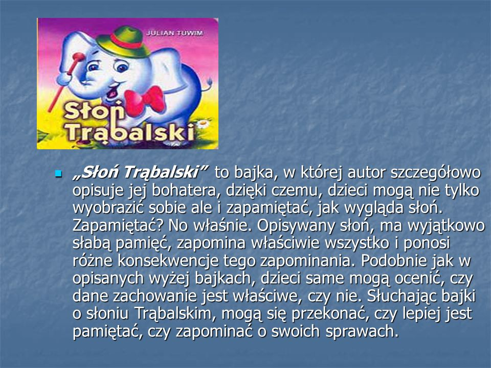 """""""Słoń Trąbalski"""" to bajka, w której autor szczegółowo opisuje jej bohatera, dzięki czemu, dzieci mogą nie tylko wyobrazić sobie ale i zapamiętać, jak"""