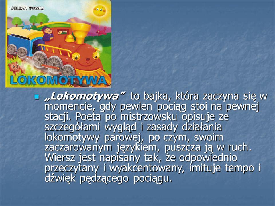 """""""Lokomotywa"""" to bajka, która zaczyna się w momencie, gdy pewien pociąg stoi na pewnej stacji. Poeta po mistrzowsku opisuje ze szczegółami wygląd i zas"""