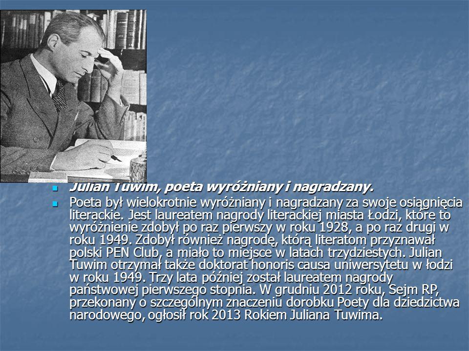 Julian Tuwim, poeta wyróżniany i nagradzany. Julian Tuwim, poeta wyróżniany i nagradzany. Poeta był wielokrotnie wyróżniany i nagradzany za swoje osią