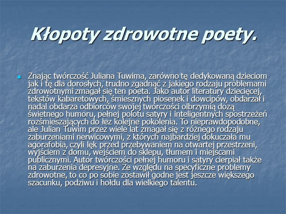 Kłopoty zdrowotne poety. Znając twórczość Juliana Tuwima, zarówno tę dedykowaną dzieciom jak i tę dla dorosłych, trudno zgadnąć z jakiego rodzaju prob