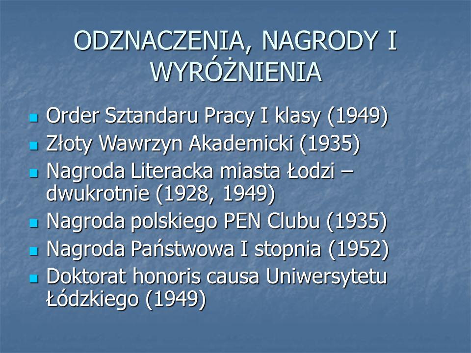 ODZNACZENIA, NAGRODY I WYRÓŻNIENIA Order Sztandaru Pracy I klasy (1949) Order Sztandaru Pracy I klasy (1949) Złoty Wawrzyn Akademicki (1935) Złoty Waw