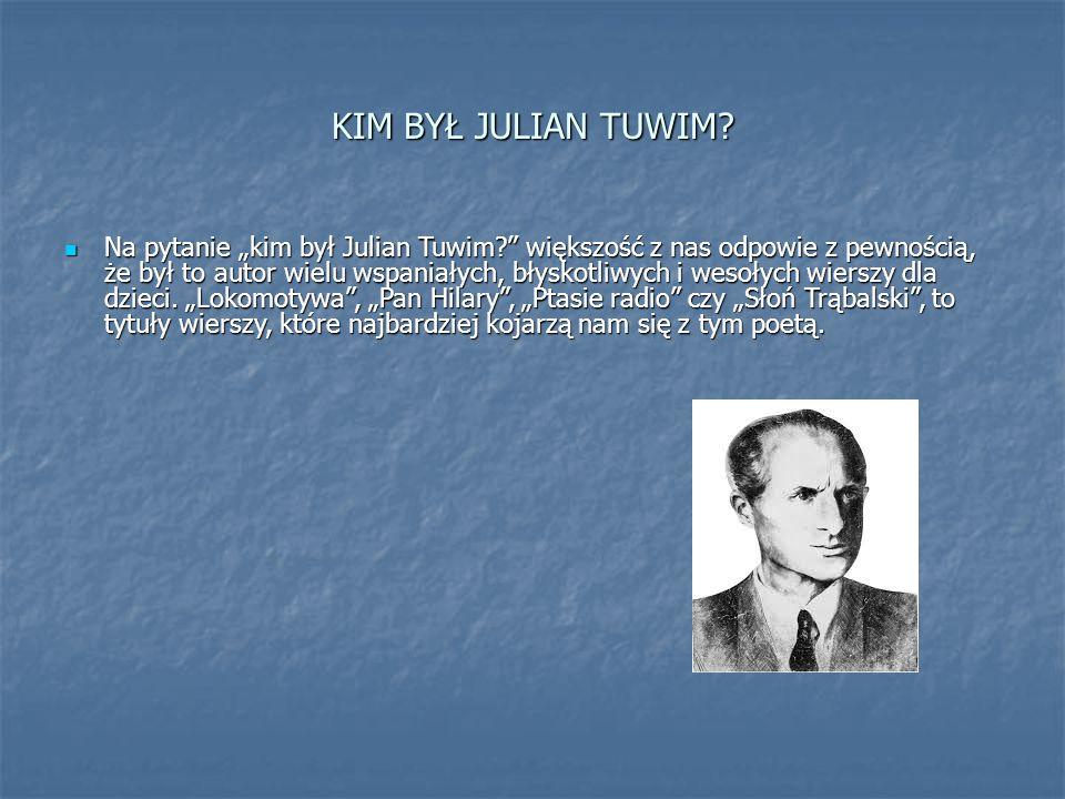"""KIM BYŁ JULIAN TUWIM? Na pytanie """"kim był Julian Tuwim?"""" większość z nas odpowie z pewnością, że był to autor wielu wspaniałych, błyskotliwych i wesoł"""
