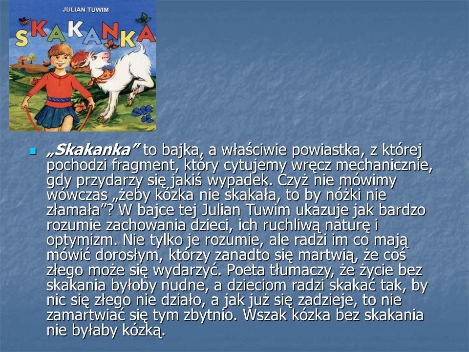 """""""Skakanka"""" to bajka, a właściwie powiastka, z której pochodzi fragment, który cytujemy wręcz mechanicznie, gdy przydarzy się jakiś wypadek. Czyż nie m"""