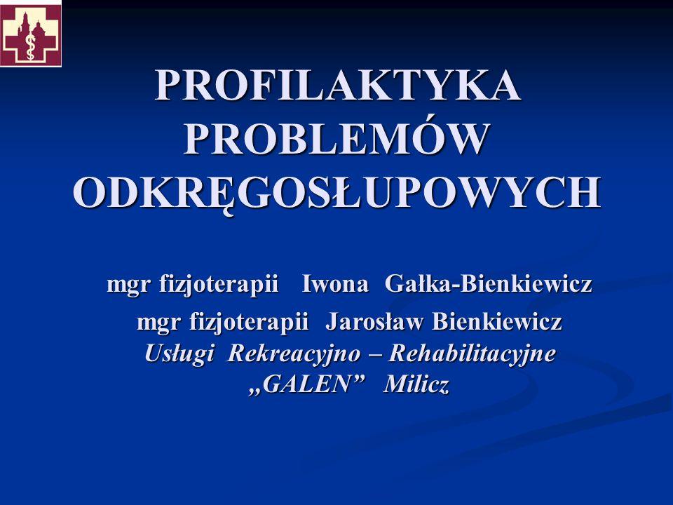 PROFILAKTYKA PROBLEMÓW ODKRĘGOSŁUPOWYCH mgr fizjoterapii Iwona Gałka-Bienkiewicz mgr fizjoterapii Jarosław Bienkiewicz Usługi Rekreacyjno – Rehabilita