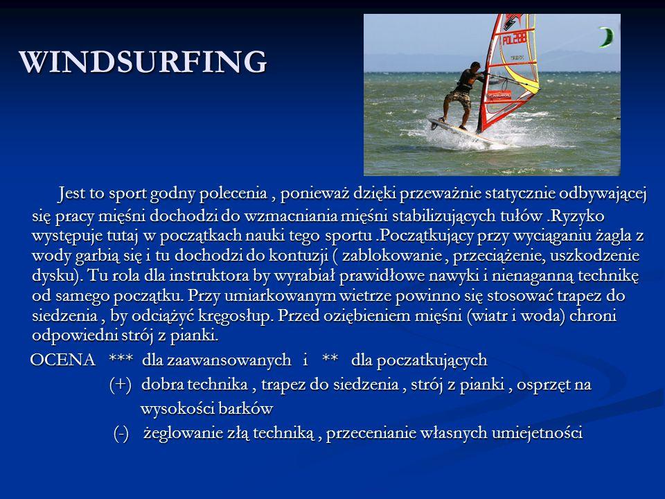 WINDSURFING Jest to sport godny polecenia, ponieważ dzięki przeważnie statycznie odbywającej się pracy mięśni dochodzi do wzmacniania mięśni stabilizu