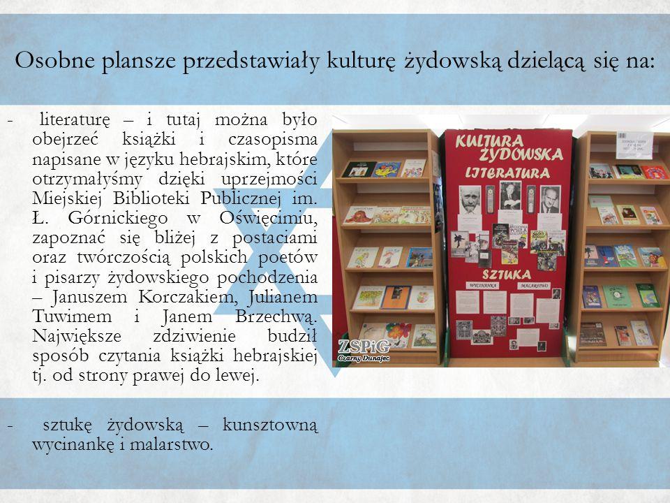 - literaturę – i tutaj można było obejrzeć książki i czasopisma napisane w języku hebrajskim, które otrzymałyśmy dzięki uprzejmości Miejskiej Bibliote