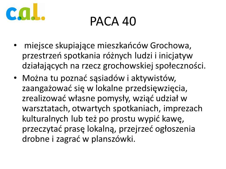 PACA 40 miejsce skupiające mieszkańców Grochowa, przestrzeń spotkania różnych ludzi i inicjatyw działających na rzecz grochowskiej społeczności. Można