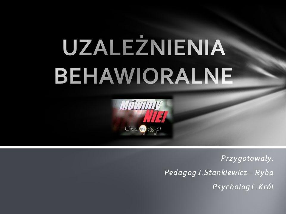 Przygotowały: Pedagog J.Stankiewicz – Ryba Psycholog L.Król