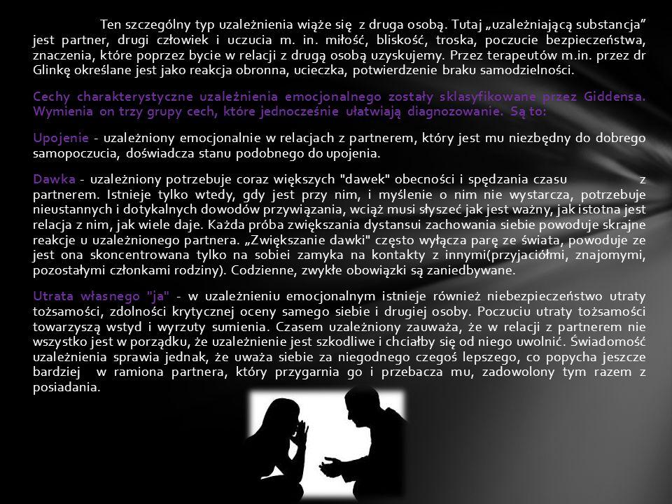 """Ten szczególny typ uzależnienia wiąże się z druga osobą. Tutaj """"uzależniającą substancja"""" jest partner, drugi człowiek i uczucia m. in. miłość, blisko"""