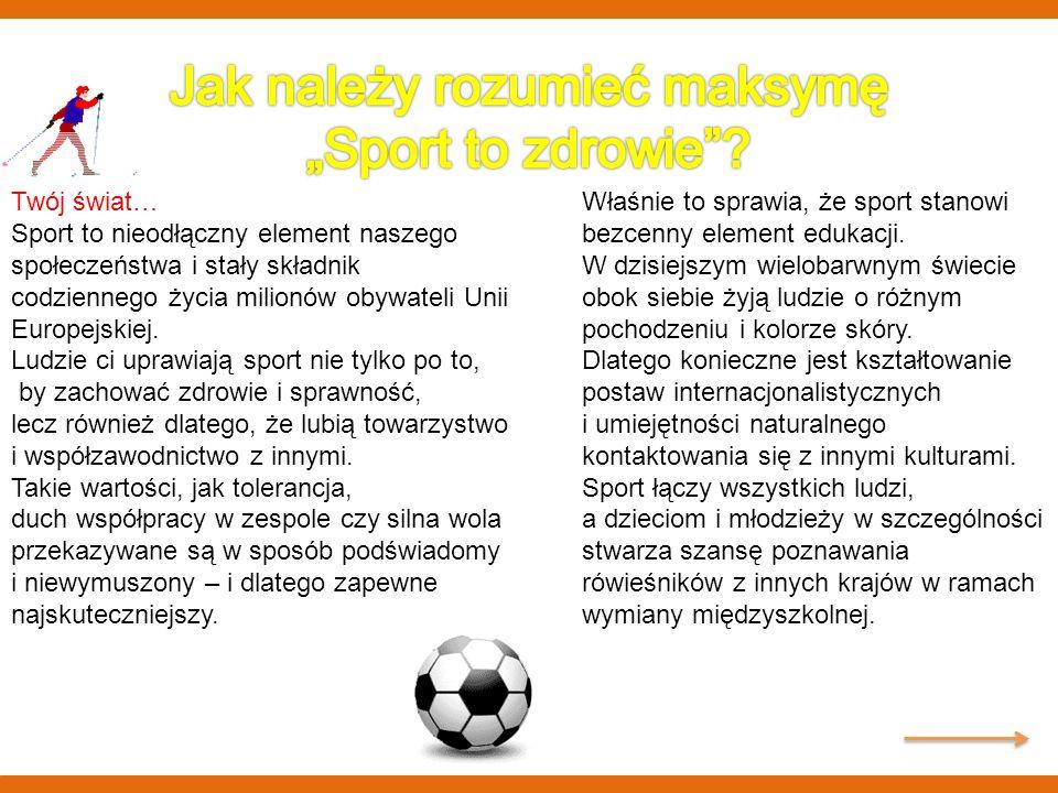 Twój świat… Sport to nieodłączny element naszego społeczeństwa i stały składnik codziennego życia milionów obywateli Unii Europejskiej. Ludzie ci upra