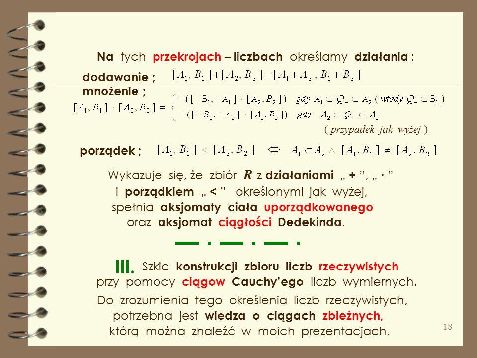 Przekrój wyznaczony parą zbiorów ( A, B ) oznaczamy [ A, B ]. można otrzymać, używając przekrojów Dedekinda, Równoważne sformułowanie aksjomatu ciągło