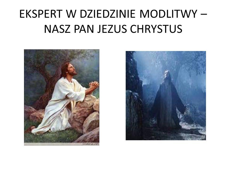 EKSPERT W DZIEDZINIE MODLITWY – NASZ PAN JEZUS CHRYSTUS