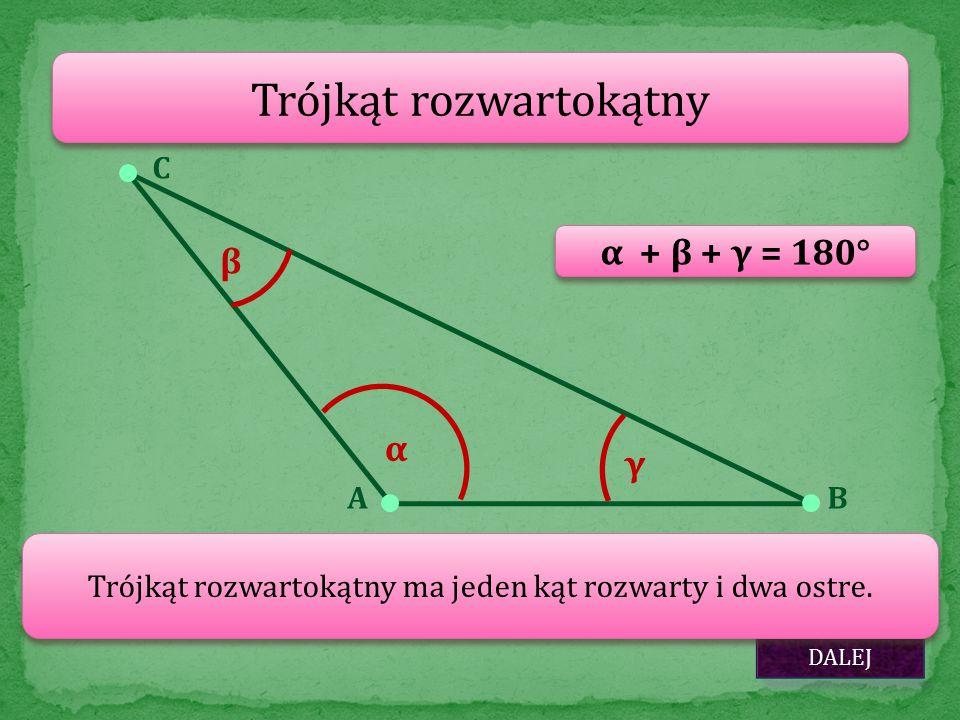 Trójkąt rozwartokątny AB C DALEJ Trójkąt rozwartokątny ma jeden kąt rozwarty i dwa ostre. α β γ α + β + γ = 180°
