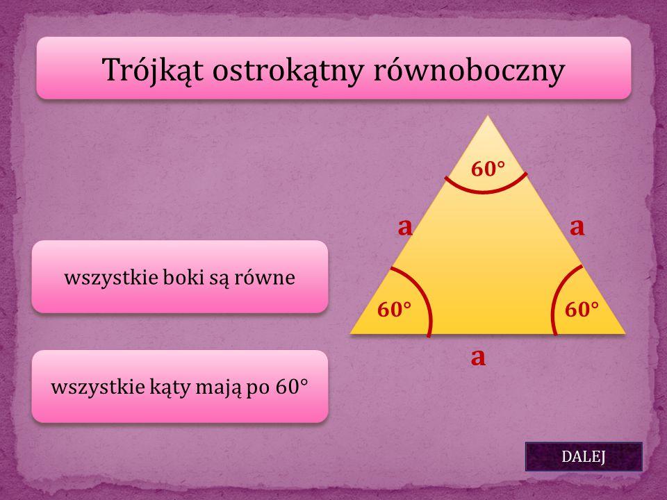 Trójkąt ostrokątny równoboczny wszystkie boki są równe DALEJ wszystkie kąty mają po 60° a a a 60°
