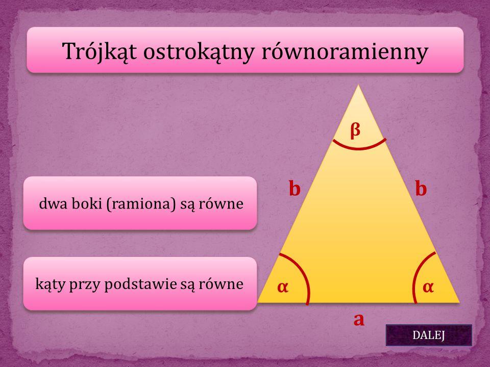 Trójkąt ostrokątny równoramienny dwa boki (ramiona) są równe DALEJ kąty przy podstawie są równe b a b αα β