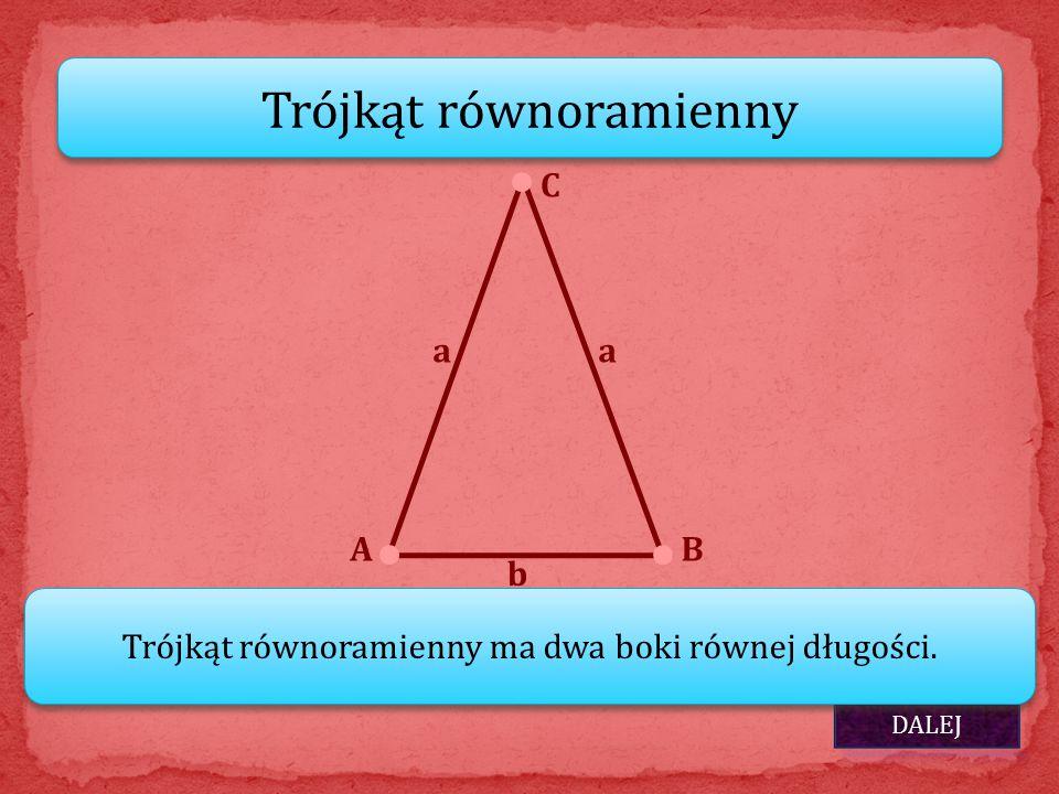 Trójkąt równoramienny AB C DALEJ Trójkąt równoramienny ma dwa boki równej długości. aa b
