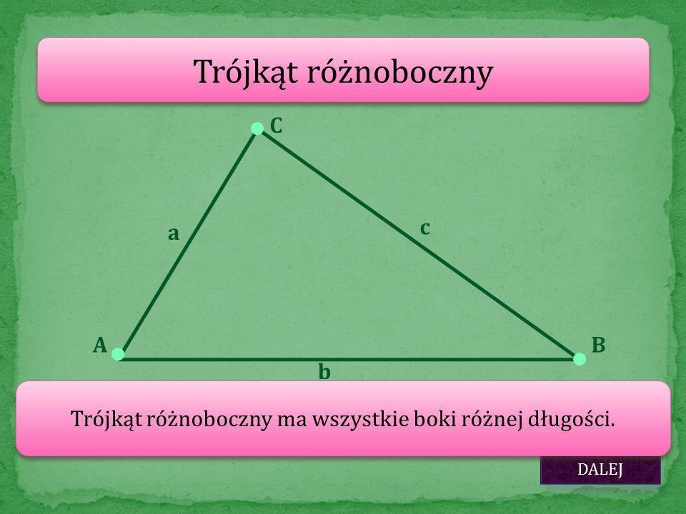 Trójkąt różnoboczny AB C DALEJ Trójkąt różnoboczny ma wszystkie boki różnej długości. a c b