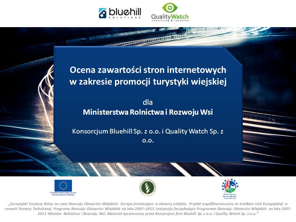 11 Ocena zawartości stron internetowych w zakresie promocji turystyki wiejskiej dla Ministerstwa Rolnictwa i Rozwoju Wsi Konsorcjum Bluehill Sp.
