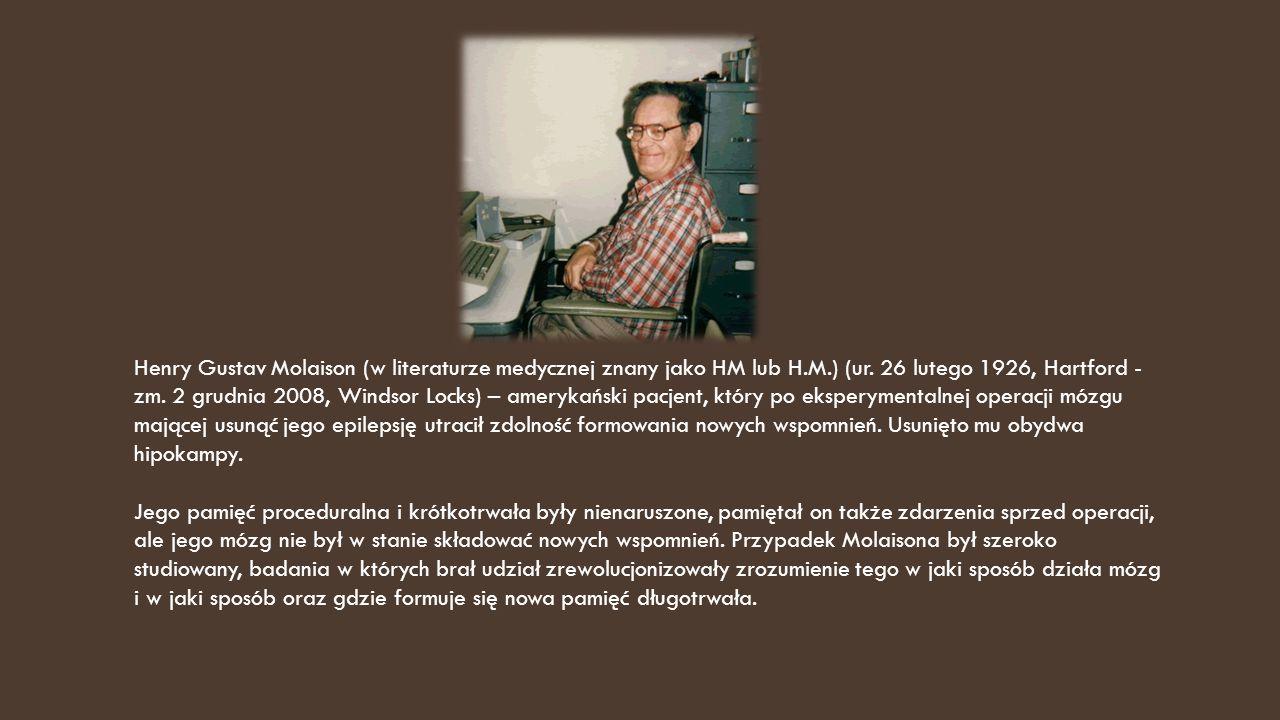 Henry Gustav Molaison (w literaturze medycznej znany jako HM lub H.M.) (ur. 26 lutego 1926, Hartford - zm. 2 grudnia 2008, Windsor Locks) – amerykańsk