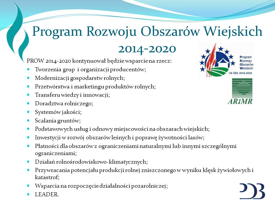 Program Rozwoju Obszarów Wiejskich 2014-2020 PROW 2014-2020 kontynuował będzie wsparcie na rzecz: Tworzenia grup i organizacji producentów; Modernizac