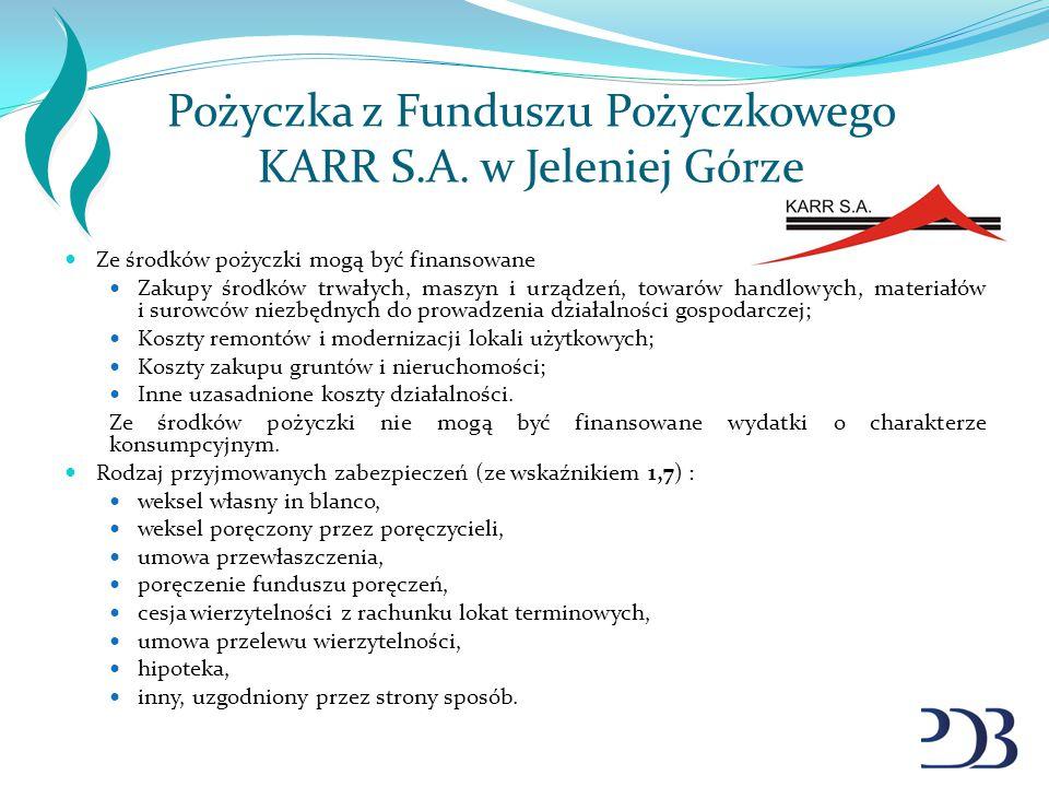 Pożyczka z Funduszu Pożyczkowego KARR S.A. w Jeleniej Górze Ze środków pożyczki mogą być finansowane Zakupy środków trwałych, maszyn i urządzeń, towar