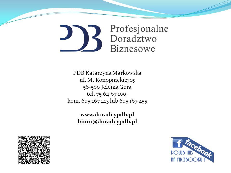 PDB Katarzyna Markowska ul. M. Konopnickiej 15 58-500 Jelenia Góra tel. 75 64 67 100, kom. 605 167 143 lub 605 167 455 www.doradcypdb.pl biuro@doradcy
