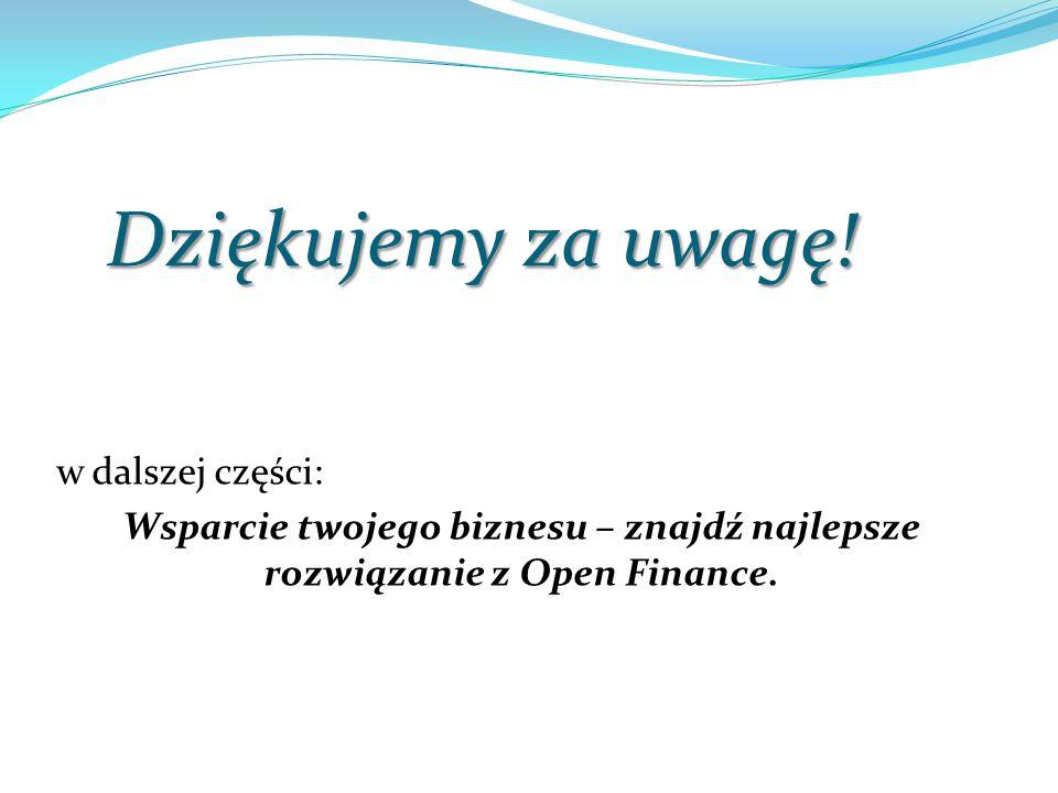 Dziękujemy za uwagę! w dalszej części: Wsparcie twojego biznesu – znajdź najlepsze rozwiązanie z Open Finance.