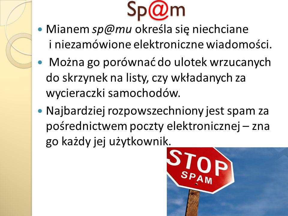 Sp@m Sp@m Mianem sp@mu określa się niechciane i niezamówione elektroniczne wiadomości. Można go porównać do ulotek wrzucanych do skrzynek na listy, cz